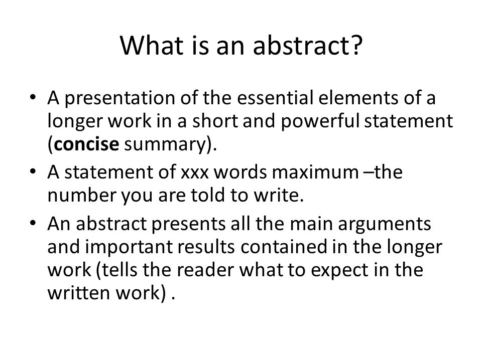 A presentation of the essential elements of a longer work in a short and powerful statement (concise summary). A statement of xxx words maximum –the n