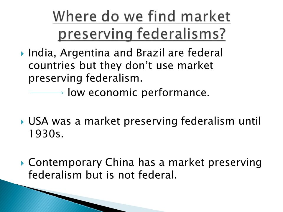  India, Argentina and Brazil are federal countries but they don't use market preserving federalism.