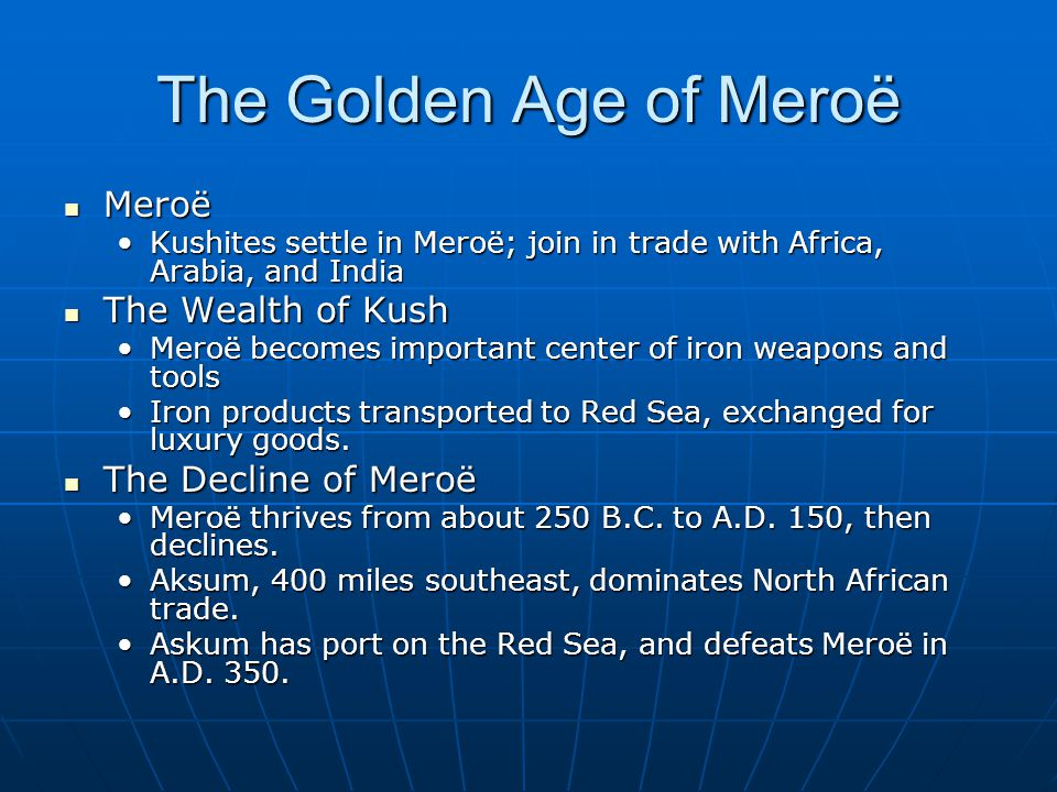 The Golden Age of Meroë Meroë Meroë Kushites settle in Meroë; join in trade with Africa, Arabia, and IndiaKushites settle in Meroë; join in trade with