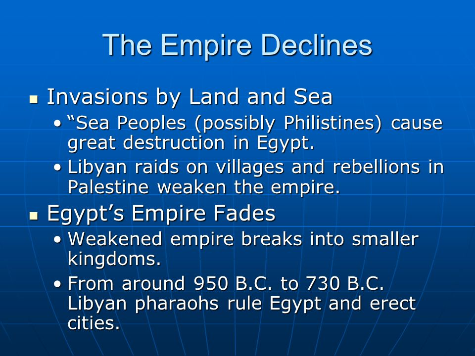 "The Empire Declines Invasions by Land and Sea Invasions by Land and Sea ""Sea Peoples (possibly Philistines) cause great destruction in Egypt.""Sea Peop"