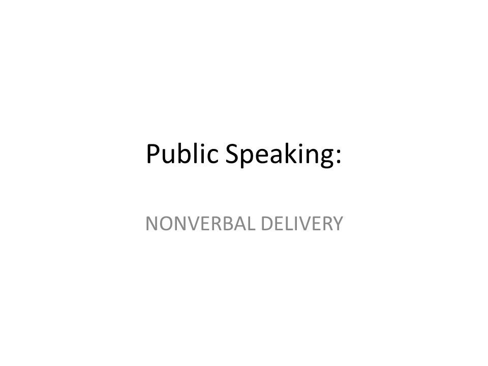 Public Speaking: NONVERBAL DELIVERY