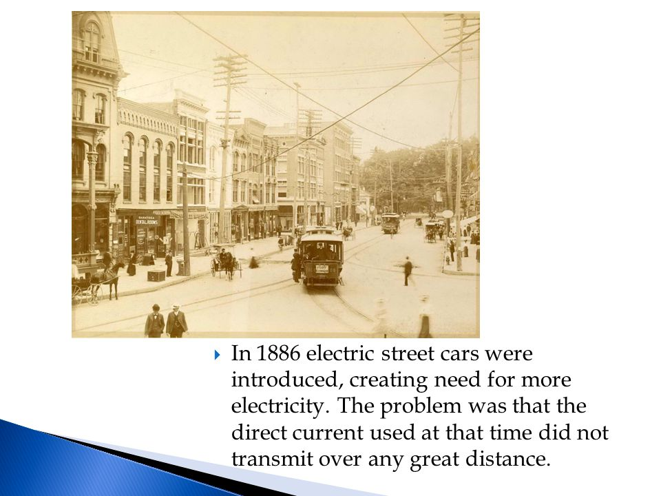  In 1886 electric street cars were introduced, creating need for more electricity.