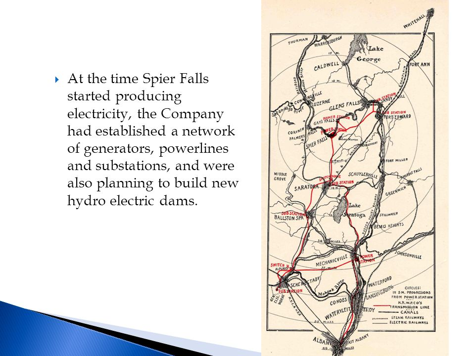  At the time Spier Falls started producing electricity, the Company had established a network of generators, powerlines and substations, and were also planning to build new hydro electric dams.