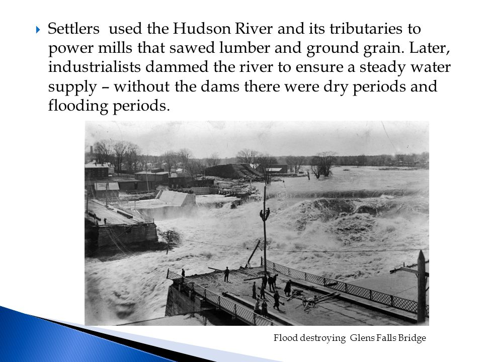  Settlers used the Hudson River and its tributaries to power mills that sawed lumber and ground grain.