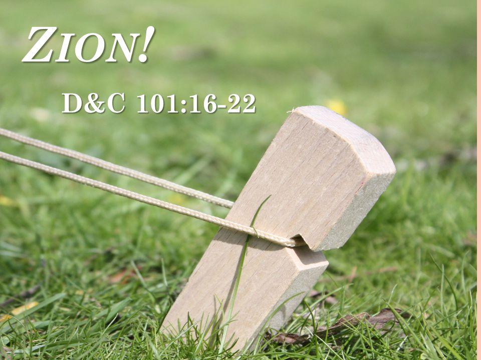 Z ION ! D&C 101:16-22