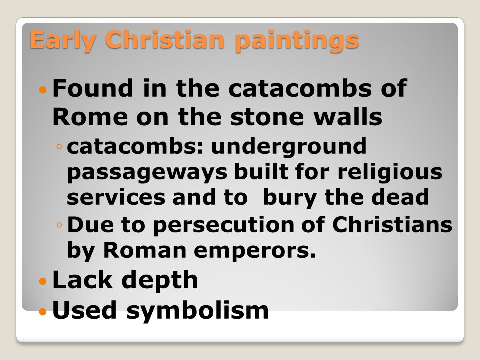 Early Christian Paintings Symbolism in Paintings ◦Used familiar figures or signs to represent something else.