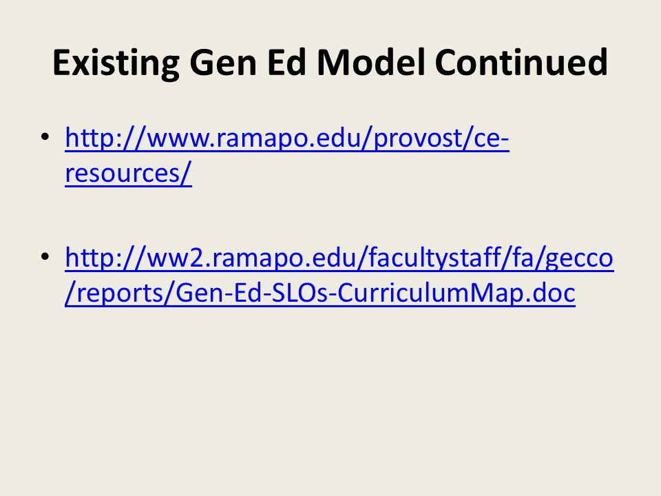 Existing Gen Ed Model Continued http://www.ramapo.edu/provost/ce- resources/ http://www.ramapo.edu/provost/ce- resources/ http://ww2.ramapo.edu/facultystaff/fa/gecco /reports/Gen-Ed-SLOs-CurriculumMap.doc http://ww2.ramapo.edu/facultystaff/fa/gecco /reports/Gen-Ed-SLOs-CurriculumMap.doc