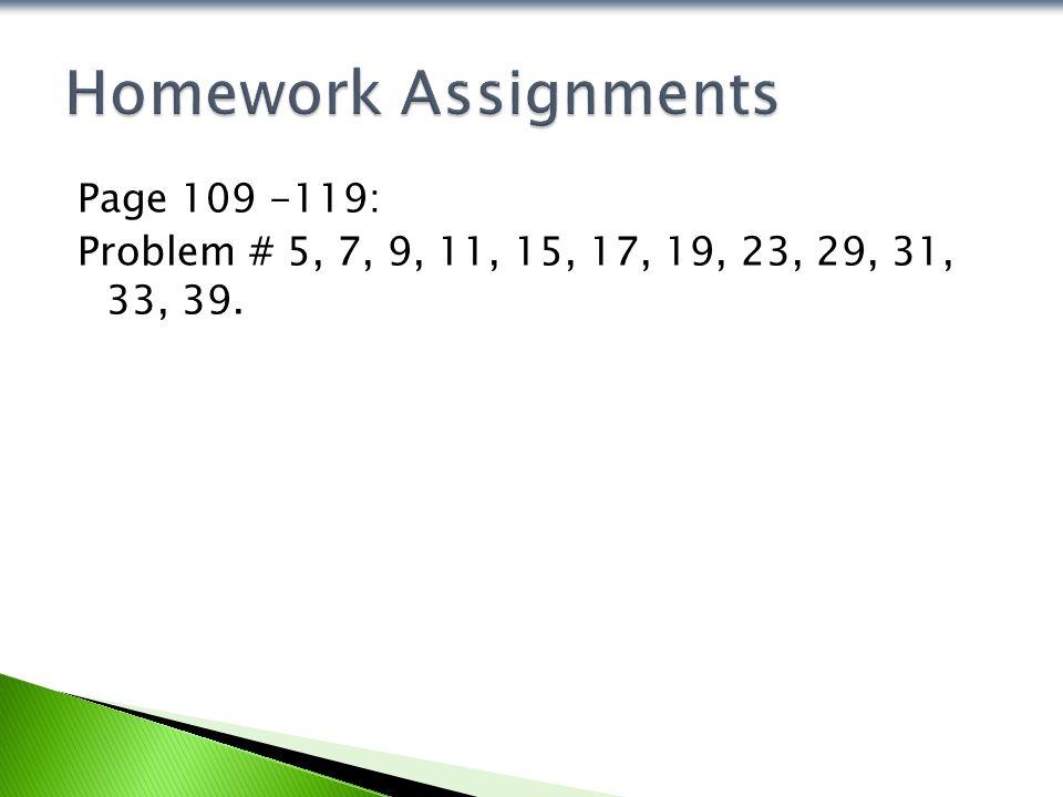 Page 109 -119: Problem # 5, 7, 9, 11, 15, 17, 19, 23, 29, 31, 33, 39.