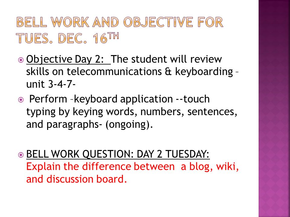  Objective Day 2: The student will review skills on telecommunications & keyboarding – unit 3-4-7-  Perform –keyboard application --touch typing by keying words, numbers, sentences, and paragraphs- (ongoing).