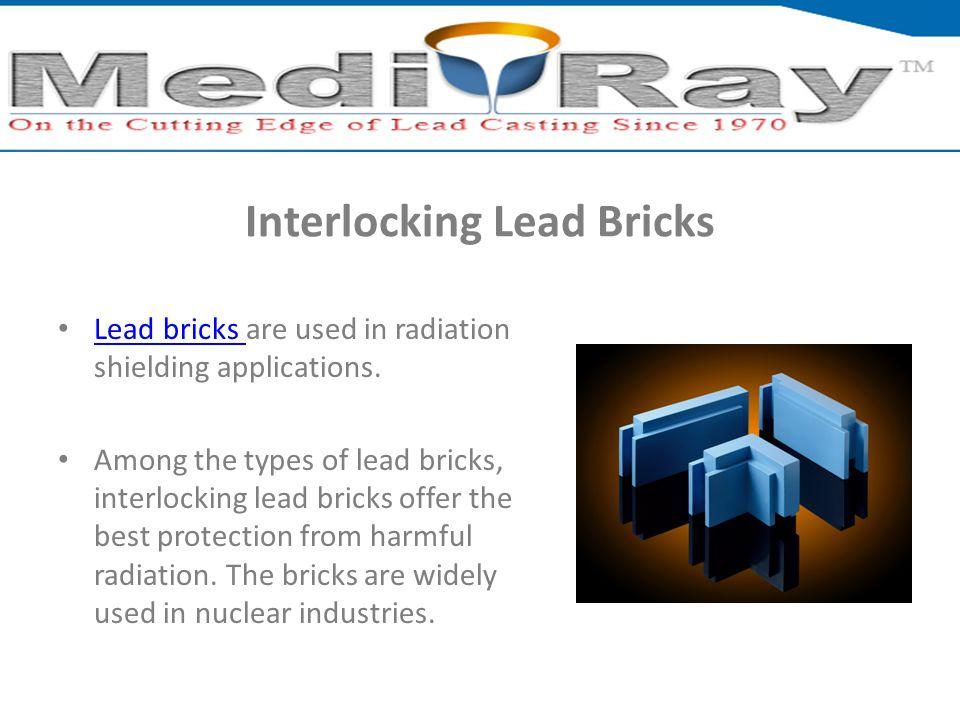 Interlocking Lead Bricks Lead bricks are used in radiation shielding applications. Lead bricks Among the types of lead bricks, interlocking lead brick