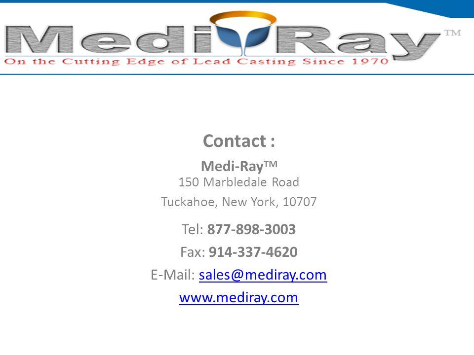 Contact : Medi-Ray TM 150 Marbledale Road Tuckahoe, New York, 10707 Tel: 877-898-3003 Fax: 914-337-4620 E-Mail: sales@mediray.comsales@mediray.com ww
