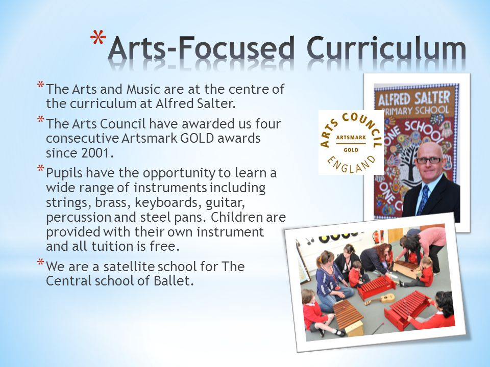 * The Arts and Music are at the centre of the curriculum at Alfred Salter.