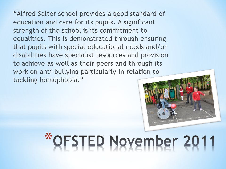 Alfred Salter school provides a good standard of education and care for its pupils.