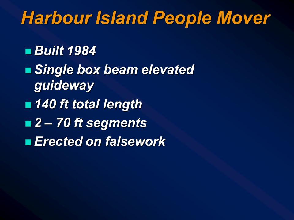 Harbour Island People Mover n Built 1984 n Single box beam elevated guideway n 140 ft total length n 2 – 70 ft segments n Erected on falsework