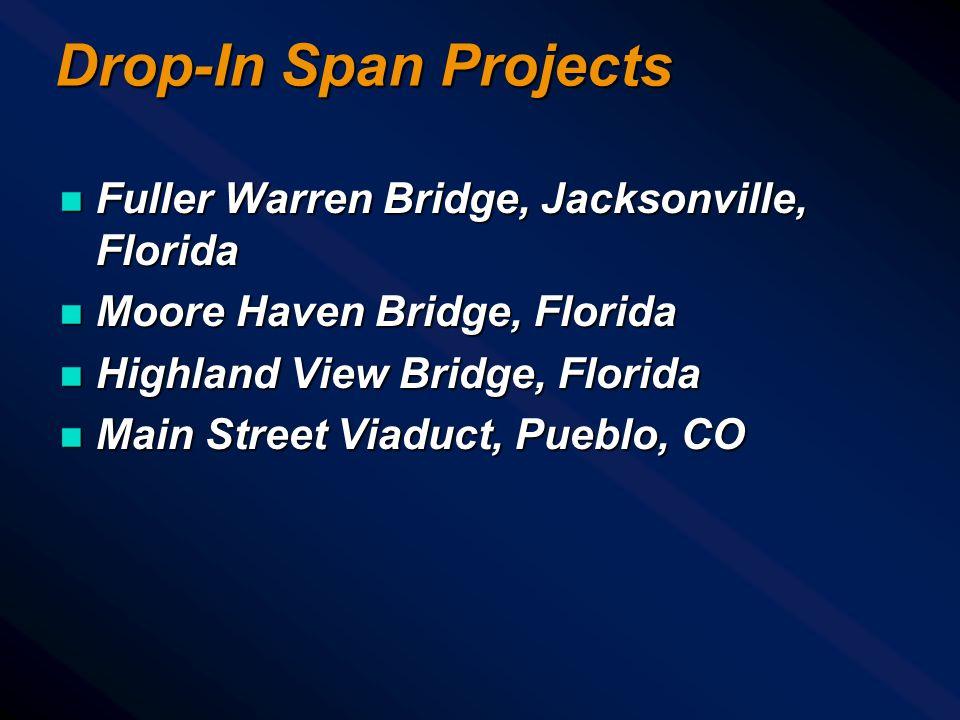 Drop-In Span Projects n Fuller Warren Bridge, Jacksonville, Florida n Moore Haven Bridge, Florida n Highland View Bridge, Florida n Main Street Viaduct, Pueblo, CO