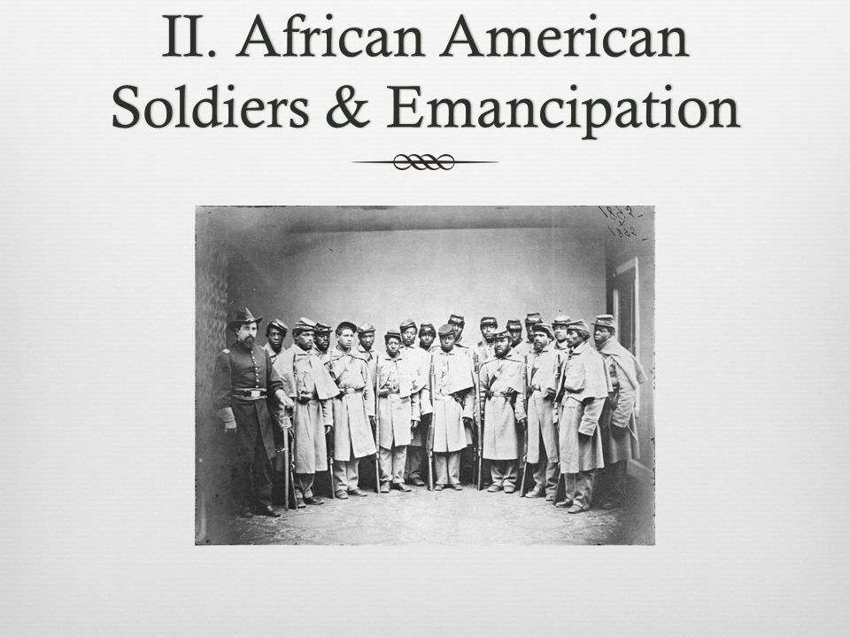 II. African American Soldiers & Emancipation