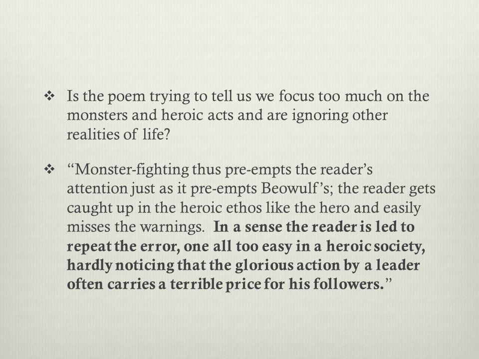  Is the poem trying to tell us we focus too much on the monsters and heroic acts and are ignoring other realities of life.