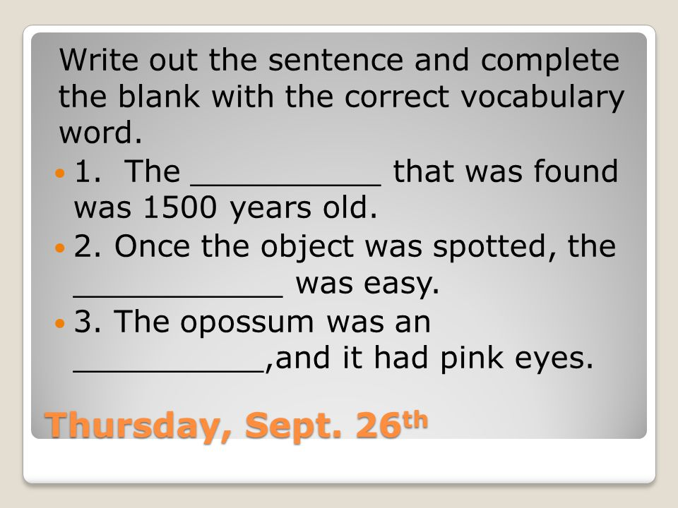 Friday, Sept. 27 th Use the following words in sentences: 1. Sucrose 2. Swilling 3. Retrieval
