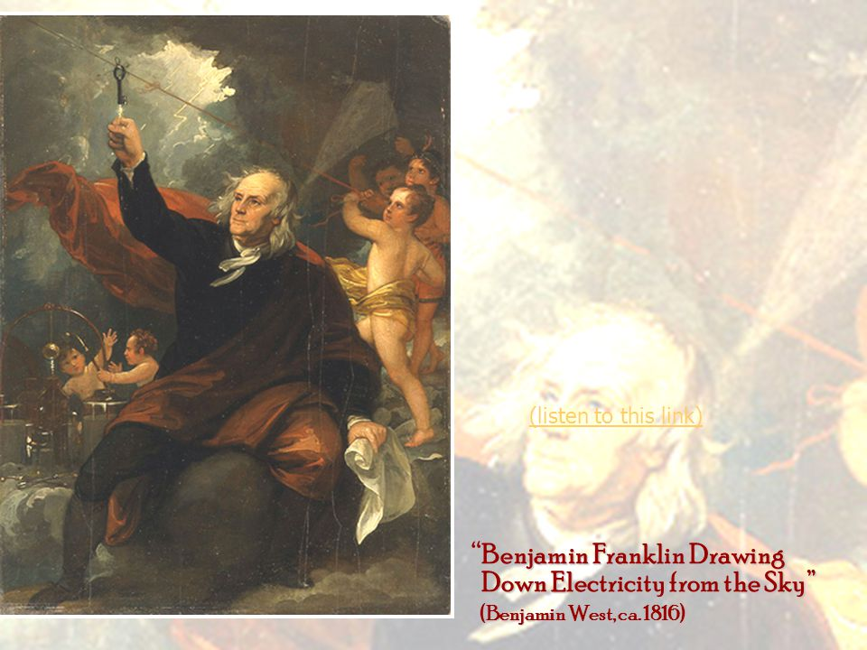 Benjamin Franklin Drawing Down Electricity from the Sky Down Electricity from the Sky (Benjamin West, ca.