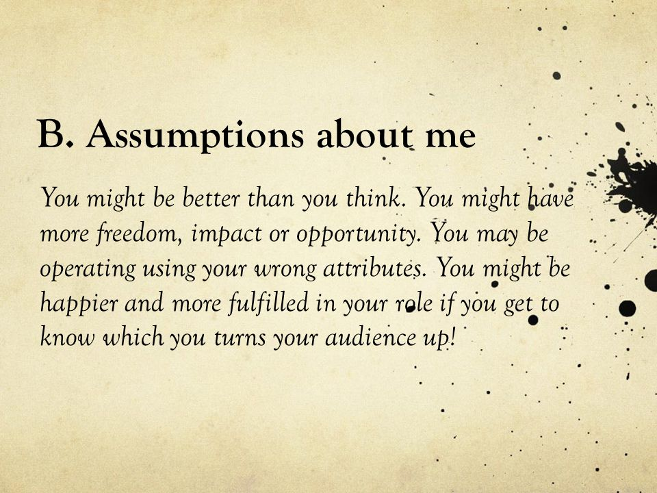 B. Assumptions about me You might be better than you think.