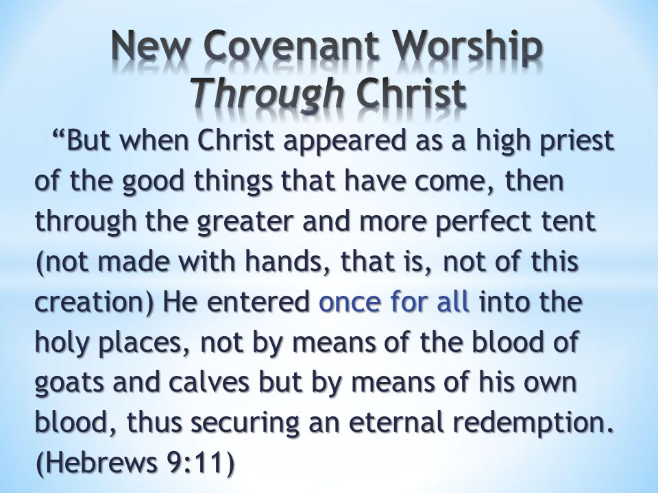 """""""But when Christ appeared as a high priest of the good things that have come, then through the greater and more perfect tent (not made with hands, tha"""