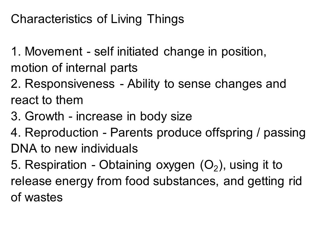 6.Digestion - Chemically changing (breaking down) food substances, and getting rid of wastes 7.