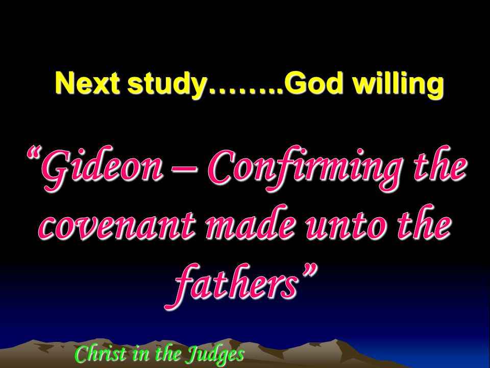 Christ in the Judges Next study……..God willing