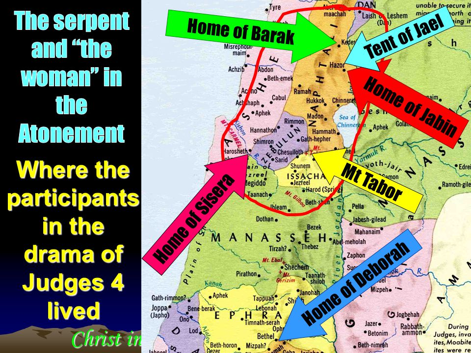 Christ in the Judges Where the participants in the drama of Judges 4 lived Home of Deborah Home of Barak Home of Jabin Tent of Jael Home of Sisera Mt