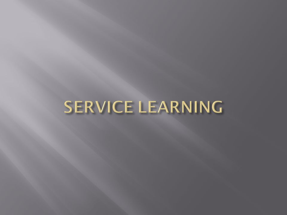  Service Learning is the development of character and leadership through servicing one's local community.