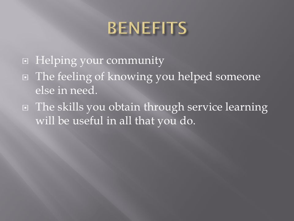  Helping your community  The feeling of knowing you helped someone else in need.