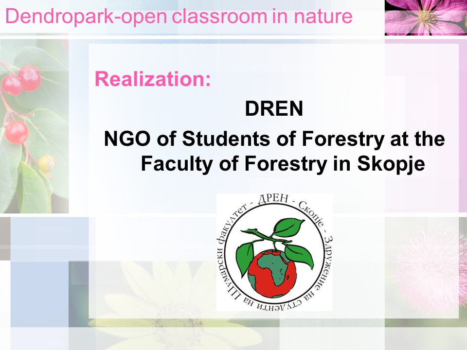 Dendropark-open classroom in nature Realization: DREN NGO of Students of Forestry at the Faculty of Forestry in Skopje