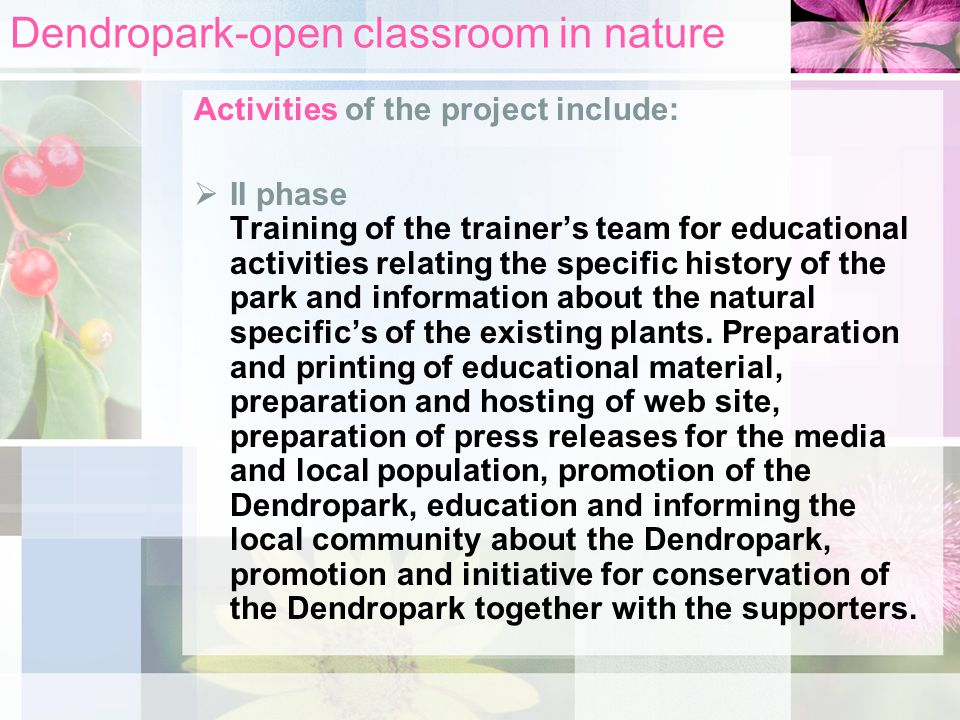 Dendropark-open classroom in nature Activities of the project include:  II phase Training of the trainer's team for educational activities relating the specific history of the park and information about the natural specific's of the existing plants.