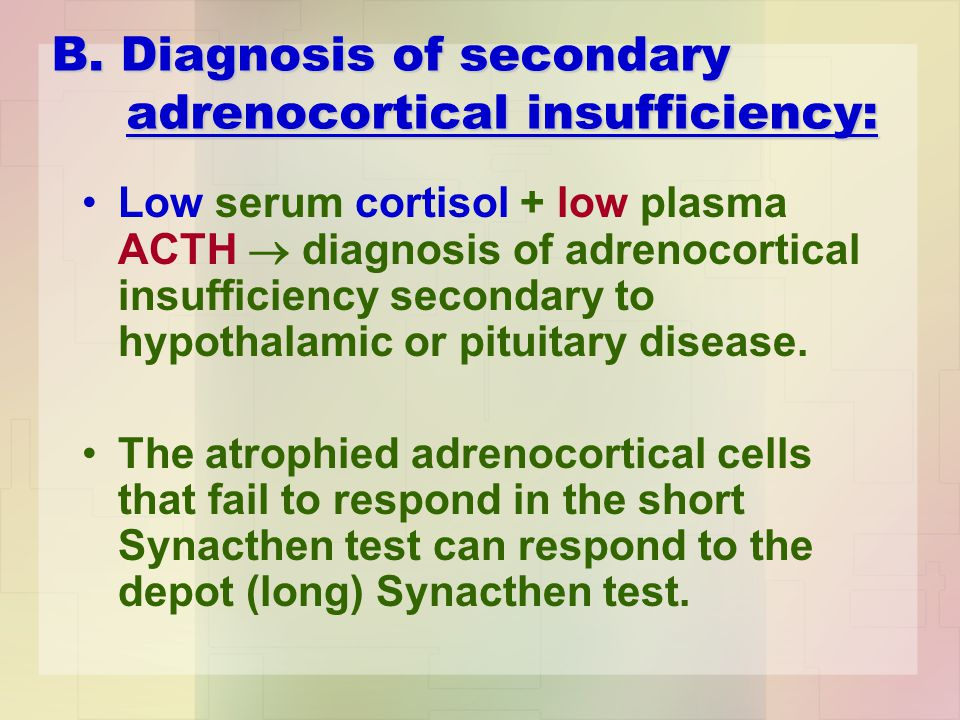 B. Diagnosis of secondary adrenocortical insufficiency: Low serum cortisol + low plasma ACTH  diagnosis of adrenocortical insufficiency secondary to