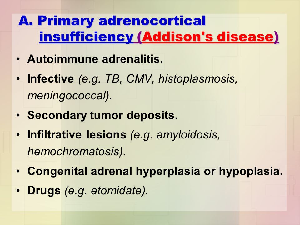 A. Primary adrenocortical insufficiency (Addison s disease) Autoimmune adrenalitis.