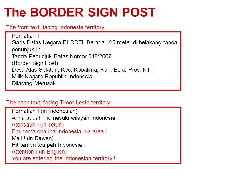 The BORDER SIGN POST The front text, facing Indonesia territory: The back text, facing Timor-Leste territory: Perhatian .