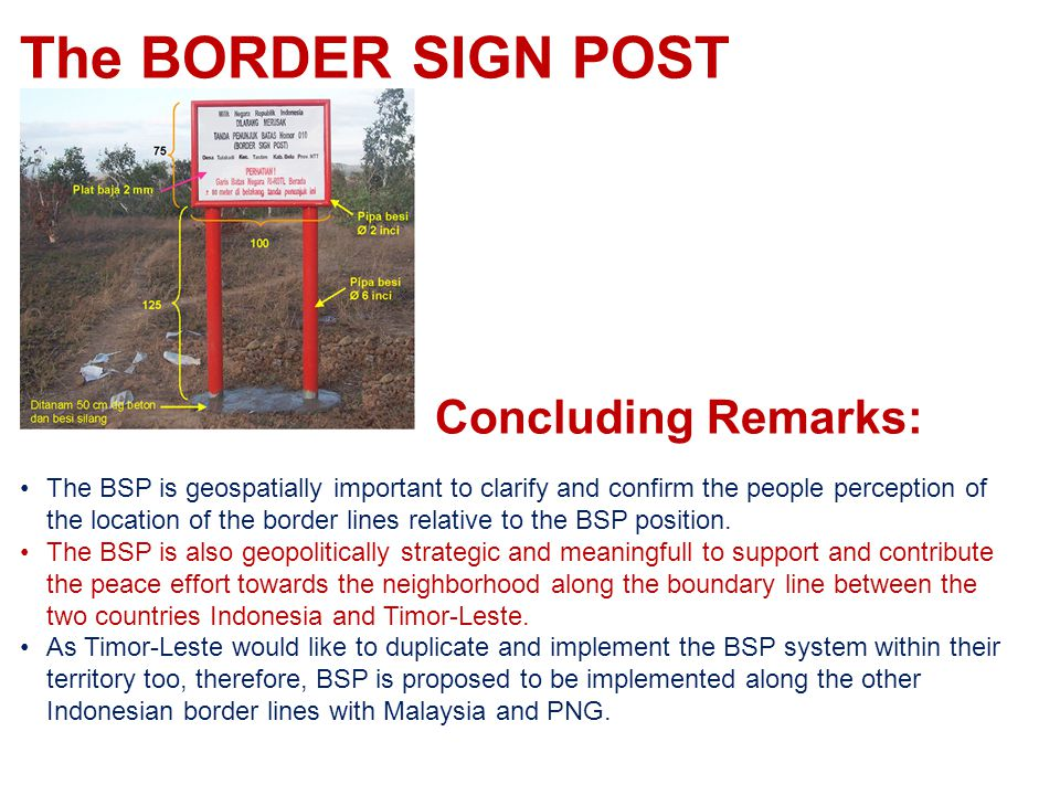 The BORDER SIGN POST Concluding Remarks: The BSP is geospatially important to clarify and confirm the people perception of the location of the border lines relative to the BSP position.