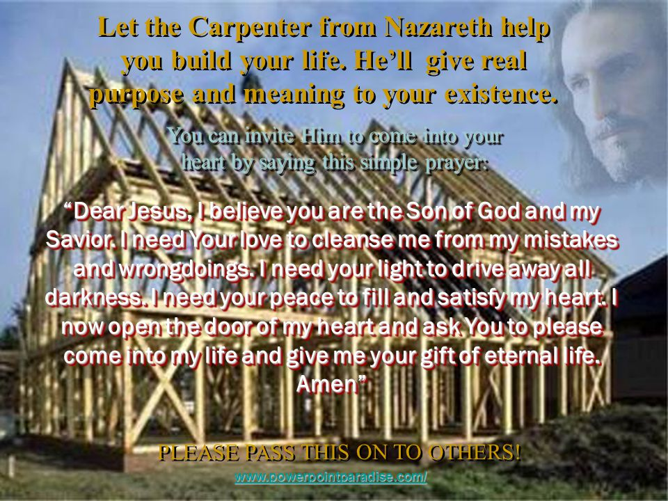 Let the Carpenter from Nazareth help you build your life.
