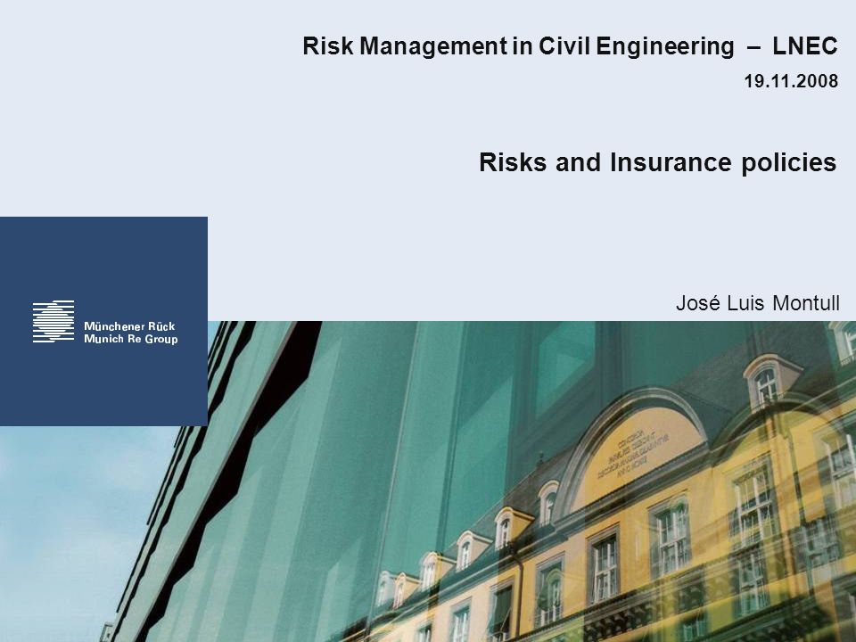 José Luis Montull Risks and Insurance policies Risk Management in Civil Engineering – LNEC 19.11.2008