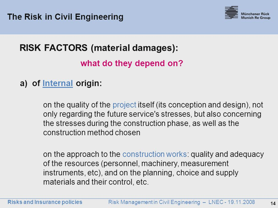 14 Risks and Insurance policies Risk Management in Civil Engineering – LNEC - 19.11.2008 a) of Internal origin: on the quality of the project itself (