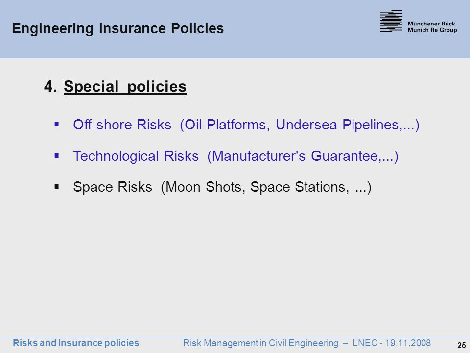 25 Risks and Insurance policies Risk Management in Civil Engineering – LNEC - 19.11.2008 Engineering Insurance Policies 4.Special policies  Off-shore
