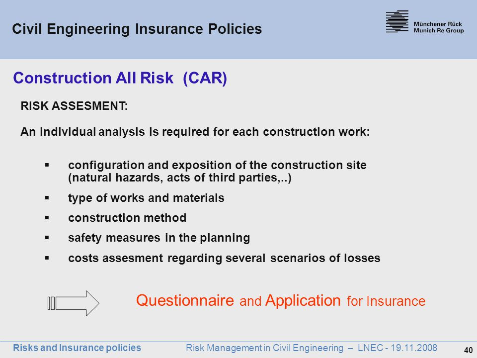 40 Risks and Insurance policies Risk Management in Civil Engineering – LNEC - 19.11.2008 RISK ASSESMENT: An individual analysis is required for each c