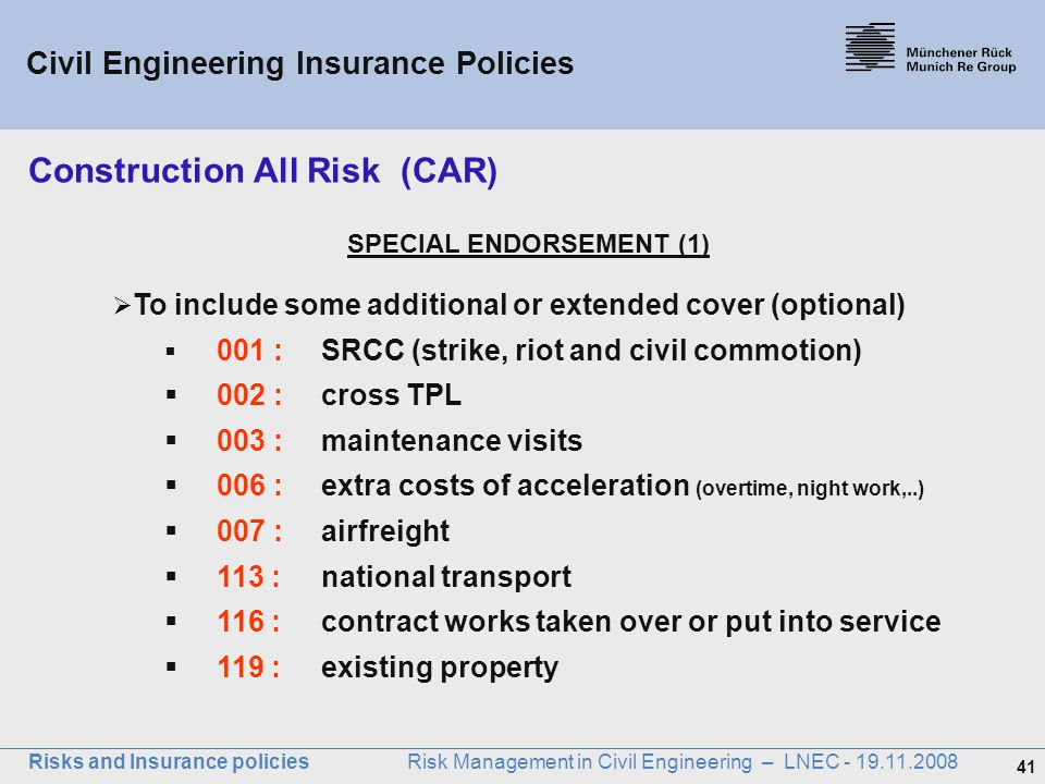 41 Risks and Insurance policies Risk Management in Civil Engineering – LNEC - 19.11.2008 SPECIAL ENDORSEMENT (1)  To include some additional or exten