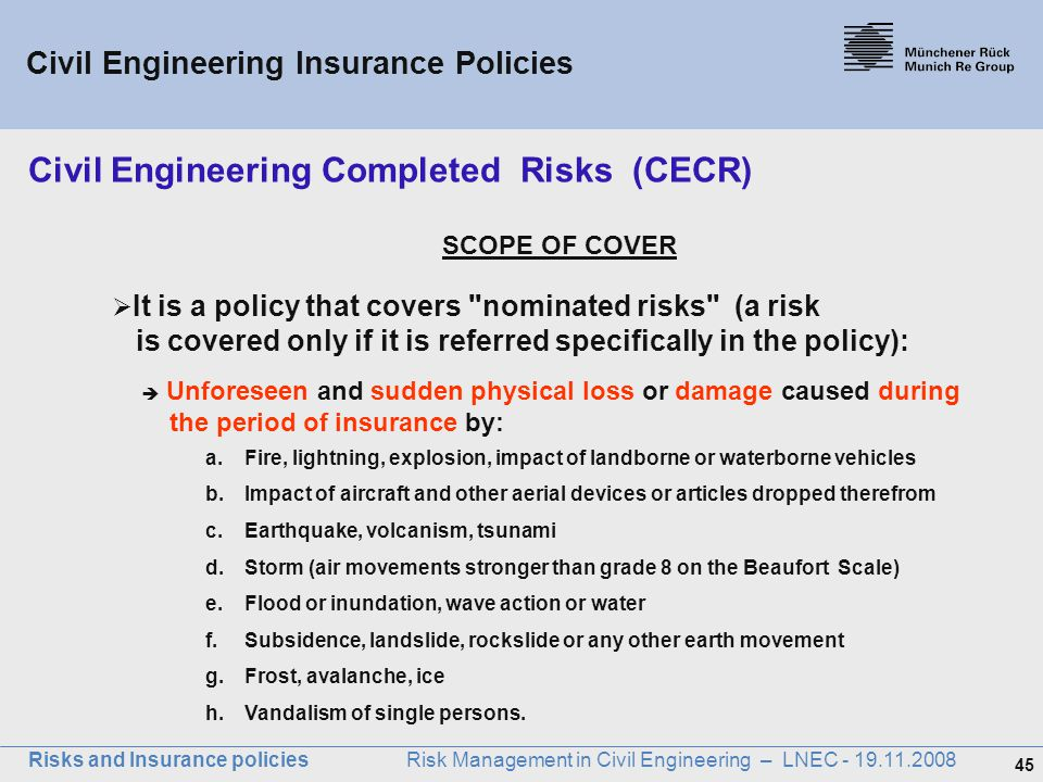 45 Risks and Insurance policies Risk Management in Civil Engineering – LNEC - 19.11.2008 SCOPE OF COVER  It is a policy that covers