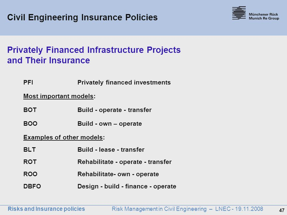 47 Risks and Insurance policies Risk Management in Civil Engineering – LNEC - 19.11.2008 Privately Financed Infrastructure Projects and Their Insuranc