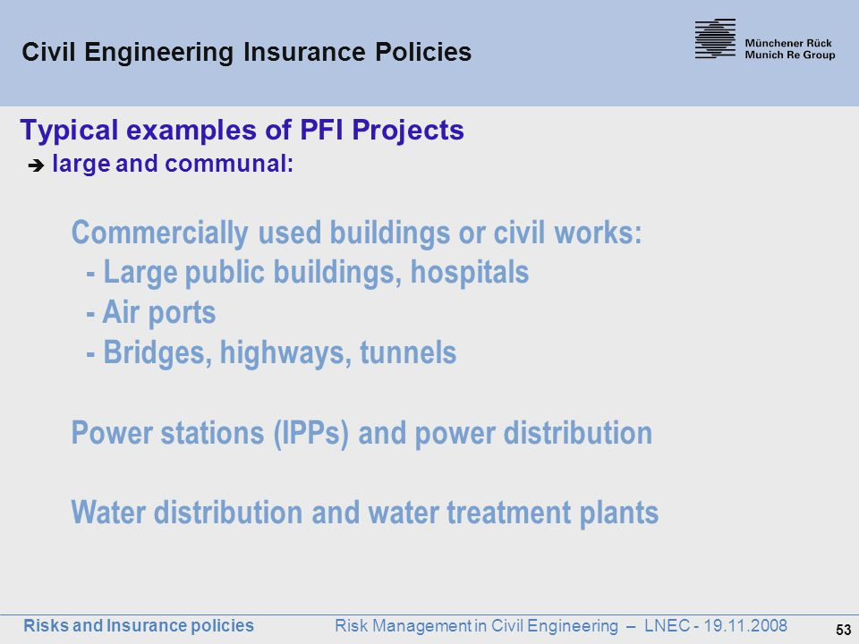 53 Risks and Insurance policies Risk Management in Civil Engineering – LNEC - 19.11.2008 Typical examples of PFI Projects  large and communal: Commer