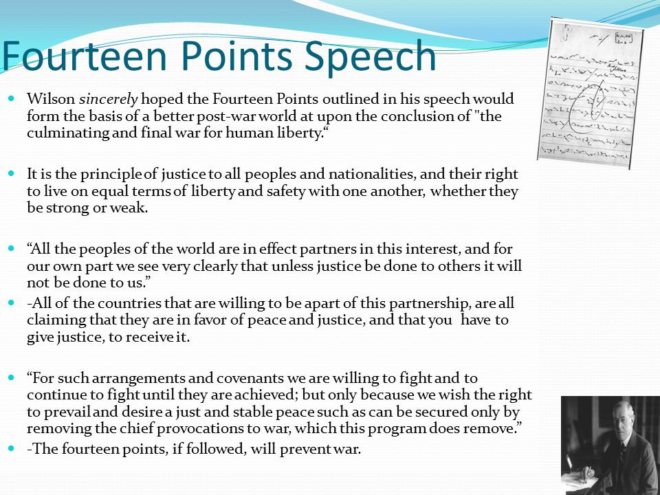 Fourteen Points Speech Wilson sincerely hoped the Fourteen Points outlined in his speech would form the basis of a better post-war world at upon the c