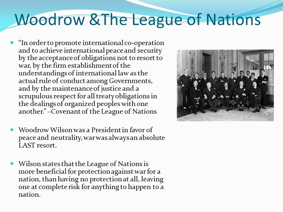"""Woodrow &The League of Nations """"In order to promote international co-operation and to achieve international peace and security by the acceptance of ob"""