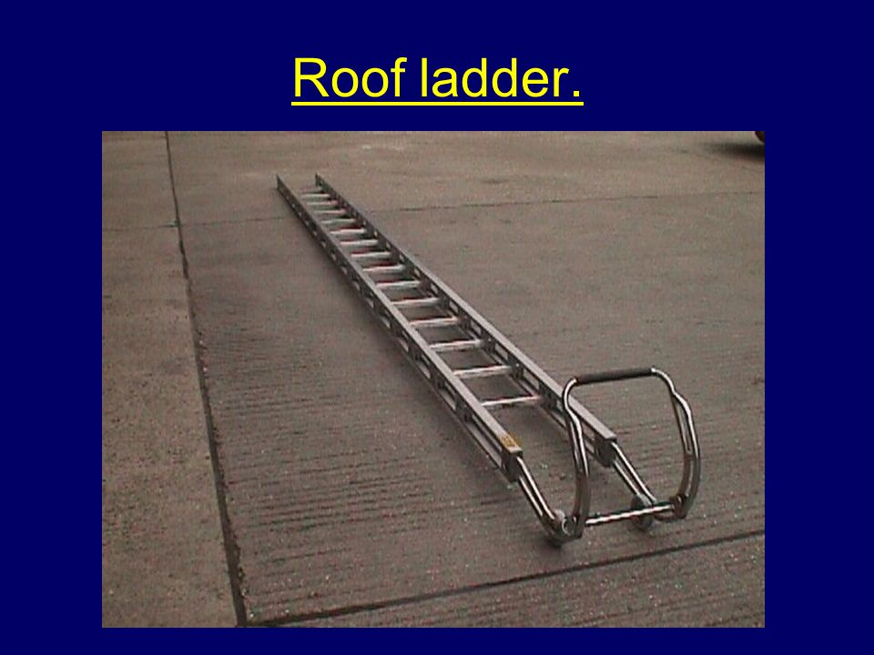 Roof ladder.