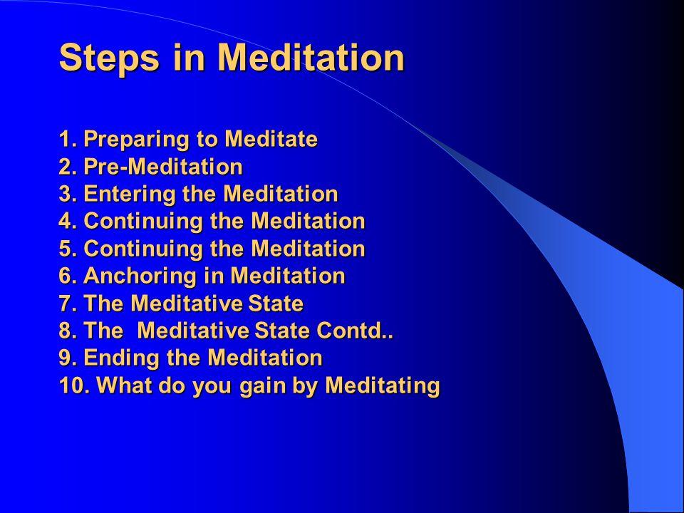 Steps in Meditation 1. Preparing to Meditate 2. Pre-Meditation 3.