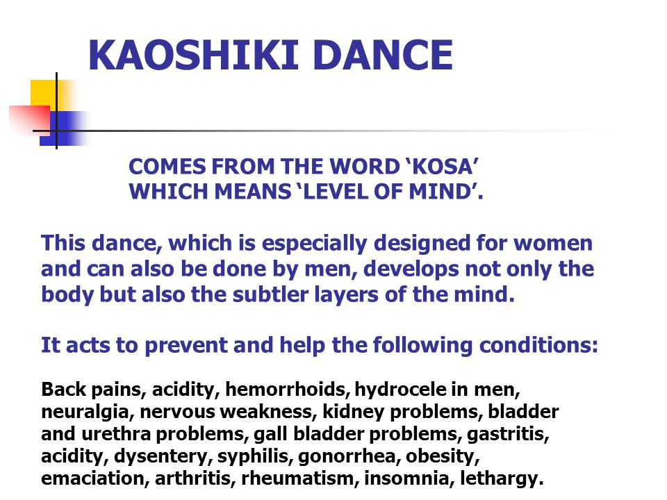 COMES FROM THE WORD 'KOSA' WHICH MEANS 'LEVEL OF MIND'. This dance, which is especially designed for women and can also be done by men, develops not o